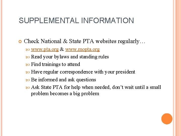 SUPPLEMENTAL INFORMATION Check National & State PTA websites regularly… www. pta. org & www.