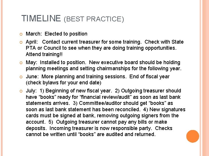 TIMELINE (BEST PRACTICE) March: Elected to position April: Contact current treasurer for some training.