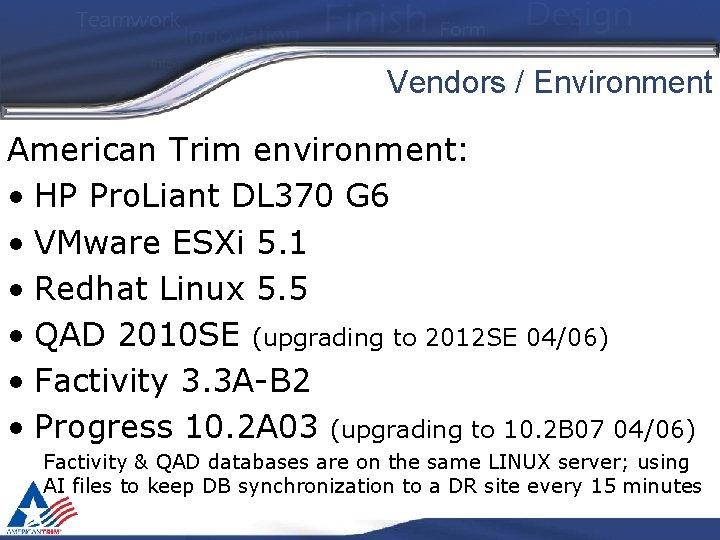 Vendors / Environment American Trim environment: • HP Pro. Liant DL 370 G 6