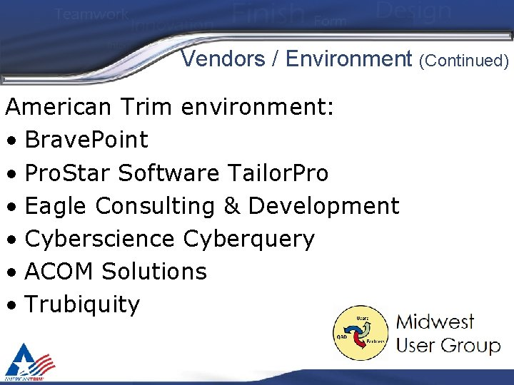 Vendors / Environment (Continued) American Trim environment: • Brave. Point • Pro. Star Software