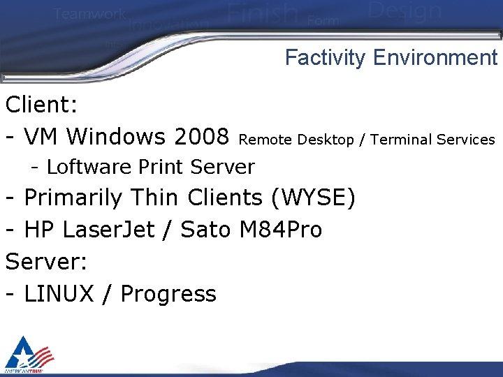 Factivity Environment Client: - VM Windows 2008 Remote Desktop / Terminal Services - Loftware