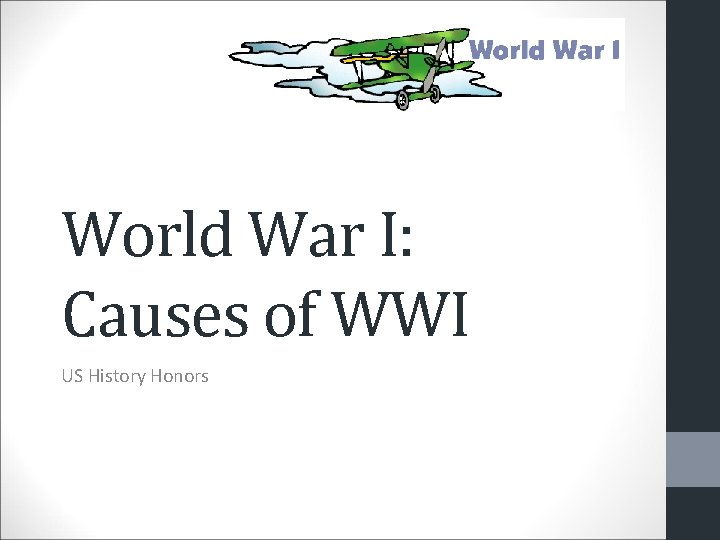 World War I: Causes of WWI US History Honors