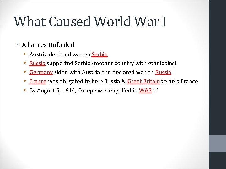 What Caused World War I • Alliances Unfolded • • • Austria declared war
