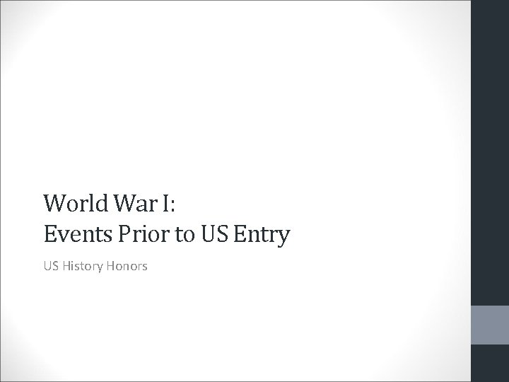 World War I: Events Prior to US Entry US History Honors