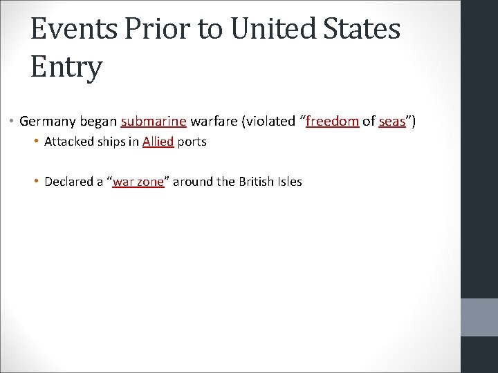 """Events Prior to United States Entry • Germany began submarine warfare (violated """"freedom of"""