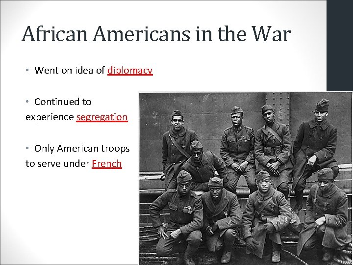African Americans in the War • Went on idea of diplomacy • Continued to