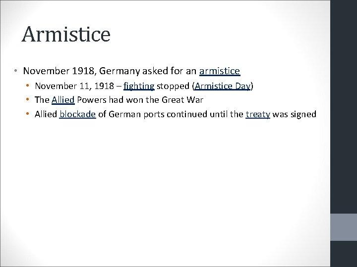 Armistice • November 1918, Germany asked for an armistice • November 11, 1918 –