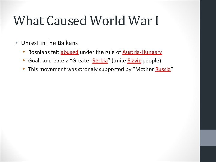 What Caused World War I • Unrest in the Balkans • Bosnians felt abused