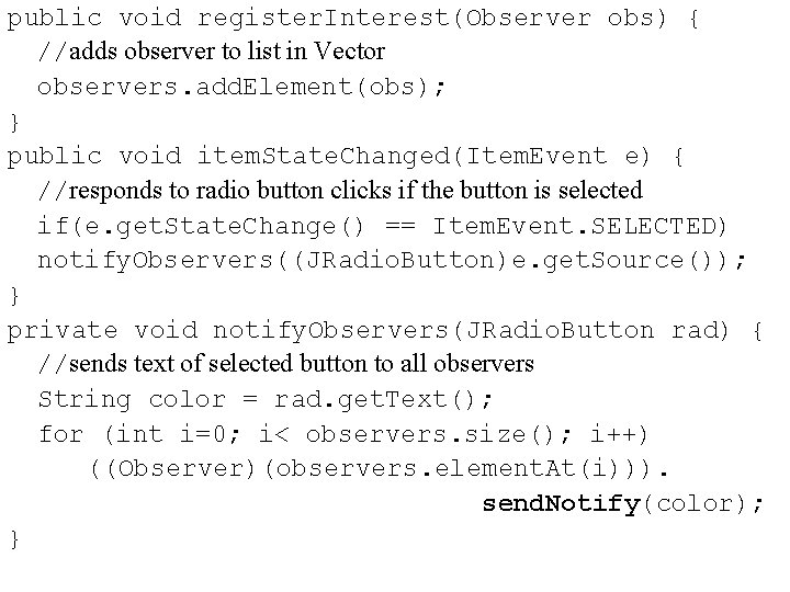 public void register. Interest(Observer obs) { //adds observer to list in Vector observers. add.