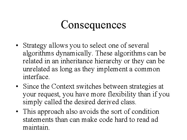 Consequences • Strategy allows you to select one of several algorithms dynamically. These algorithms