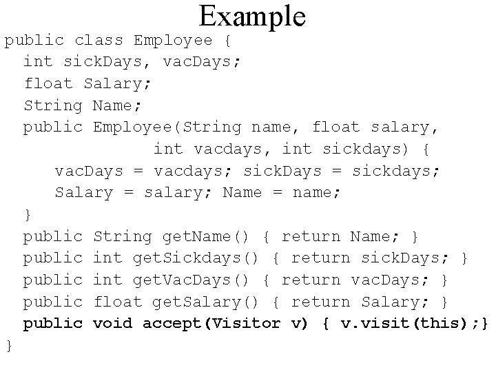 Example public class Employee { int sick. Days, vac. Days; float Salary; String Name;