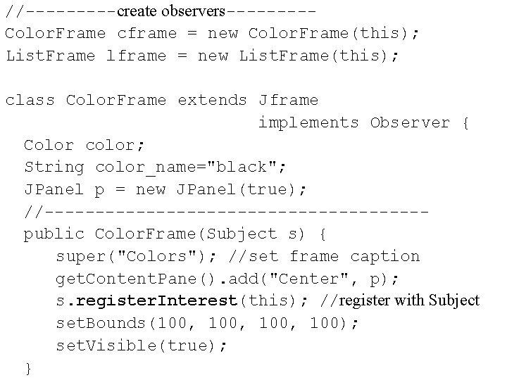 //-----create observers----Color. Frame cframe = new Color. Frame(this); List. Frame lframe = new List.
