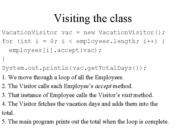Visiting the class Vacation. Visitor vac = new Vacation. Visitor(); for (int i =