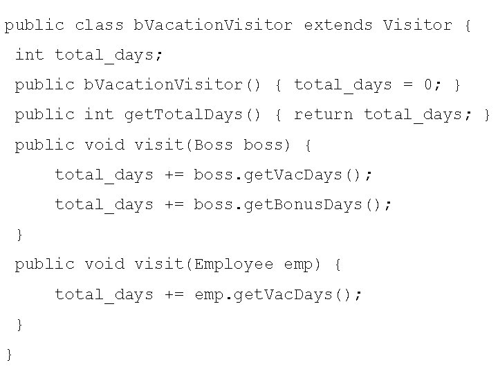 public class b. Vacation. Visitor extends Visitor { int total_days; public b. Vacation. Visitor()