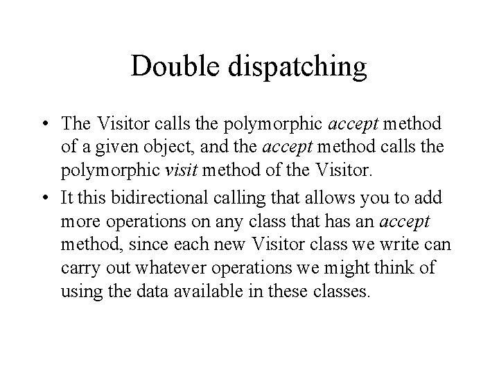 Double dispatching • The Visitor calls the polymorphic accept method of a given object,