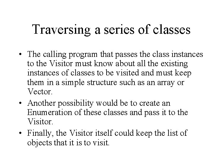 Traversing a series of classes • The calling program that passes the class instances