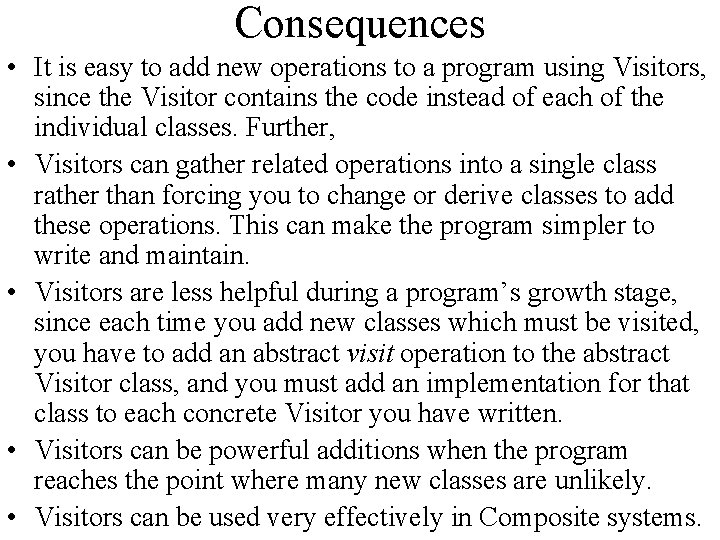 Consequences • It is easy to add new operations to a program using Visitors,