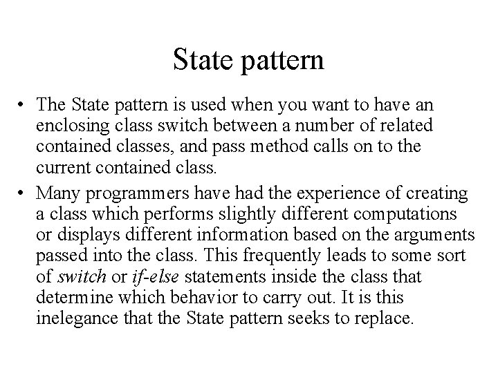 State pattern • The State pattern is used when you want to have an