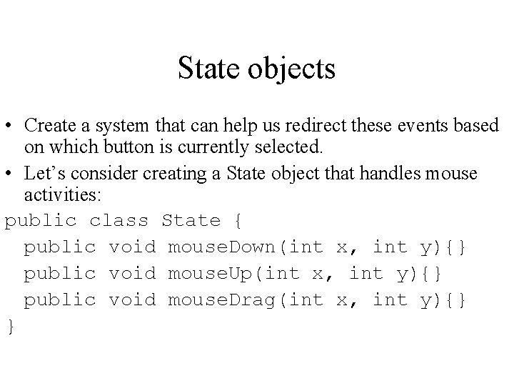 State objects • Create a system that can help us redirect these events based