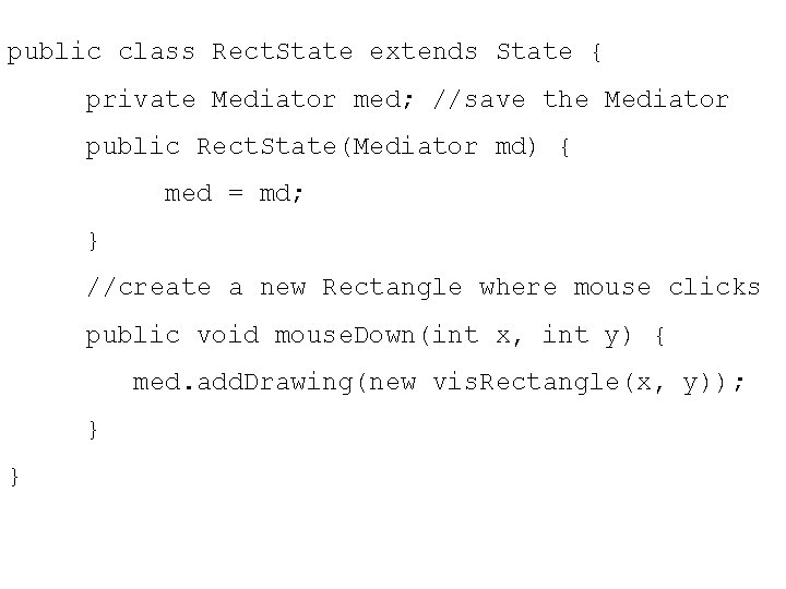 public class Rect. State extends State { private Mediator med; //save the Mediator public
