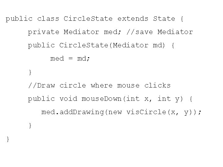 public class Circle. State extends State { private Mediator med; //save Mediator public Circle.