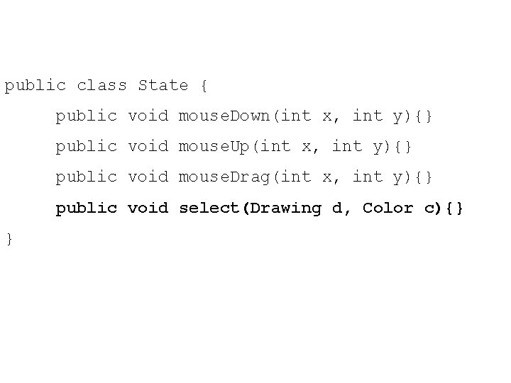 public class State { public void mouse. Down(int x, int y){} public void mouse.