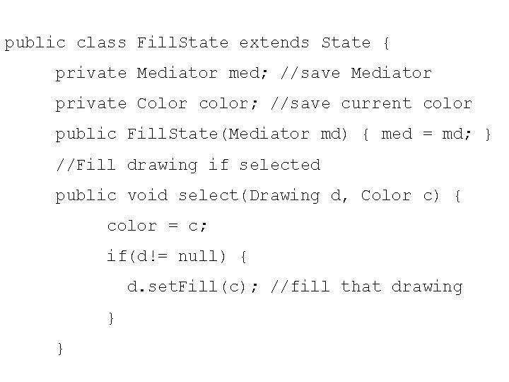 public class Fill. State extends State { private Mediator med; //save Mediator private Color