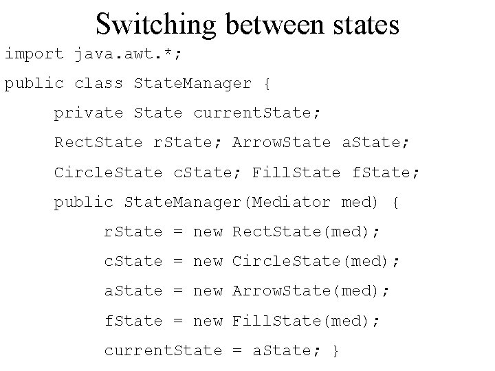 Switching between states import java. awt. *; public class State. Manager { private State
