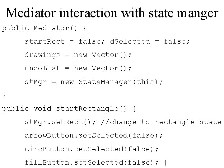 Mediator interaction with state manger public Mediator() { start. Rect = false; d. Selected