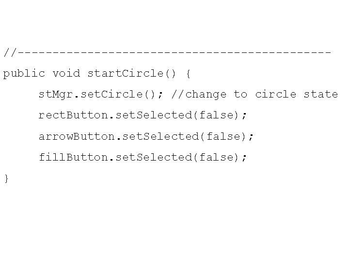 //----------------------public void start. Circle() { st. Mgr. set. Circle(); //change to circle state rect.