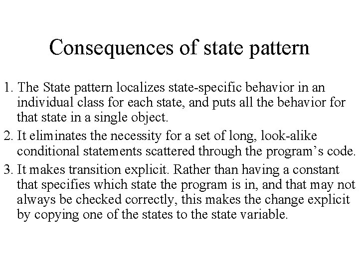 Consequences of state pattern 1. The State pattern localizes state-specific behavior in an individual
