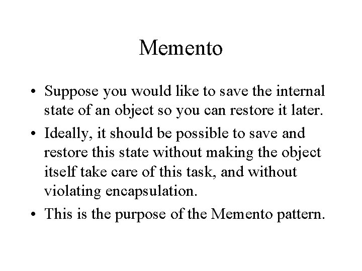 Memento • Suppose you would like to save the internal state of an object