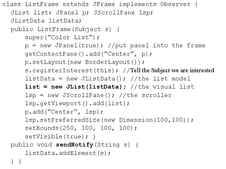 class List. Frame extends JFrame implements Observer { JList list; JPanel p; JScroll. Pane