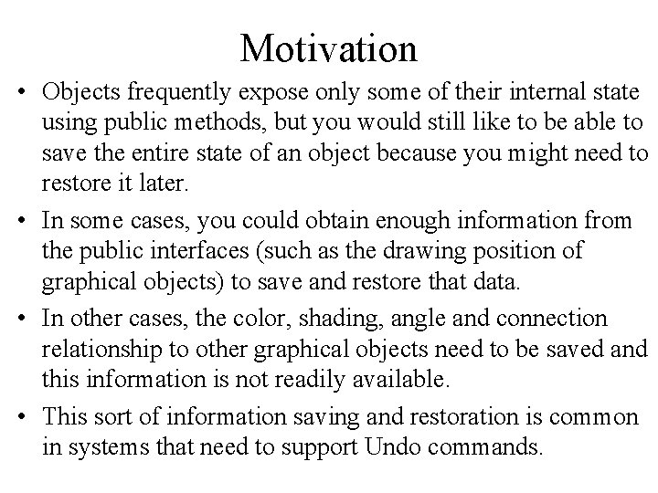 Motivation • Objects frequently expose only some of their internal state using public methods,