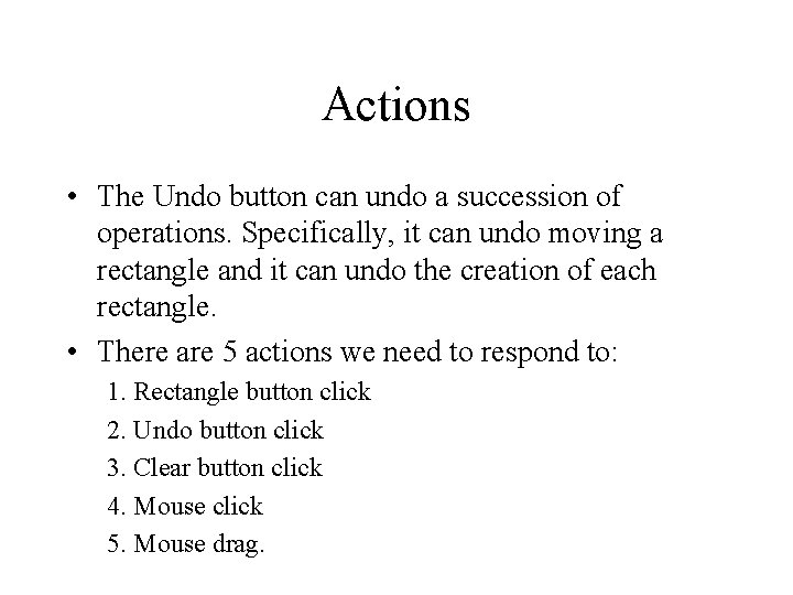 Actions • The Undo button can undo a succession of operations. Specifically, it can
