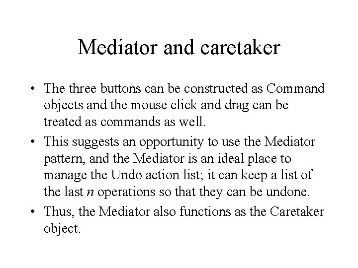 Mediator and caretaker • The three buttons can be constructed as Command objects and