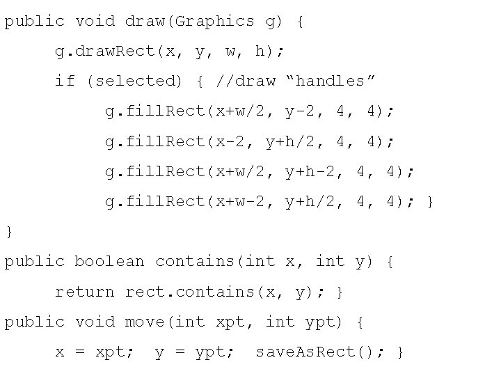 public void draw(Graphics g) { g. draw. Rect(x, y, w, h); if (selected) {