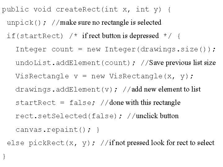 public void create. Rect(int x, int y) { unpick(); //make sure no rectangle is
