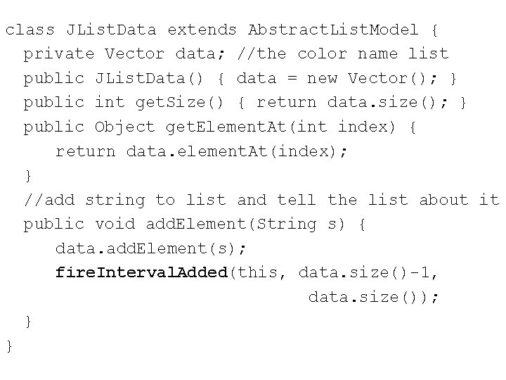 class JList. Data extends Abstract. List. Model { private Vector data; //the color name