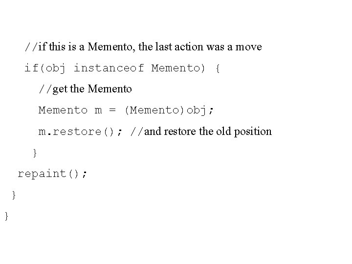 //if this is a Memento, the last action was a move if(obj instanceof Memento)