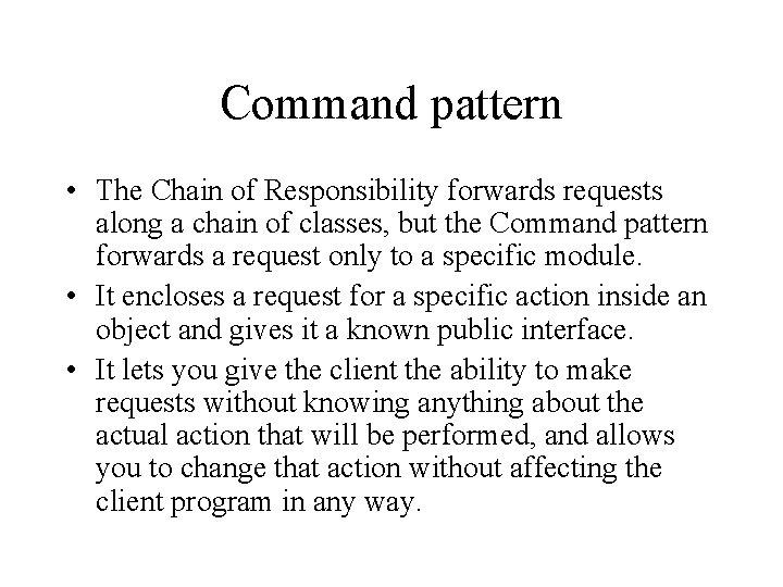 Command pattern • The Chain of Responsibility forwards requests along a chain of classes,