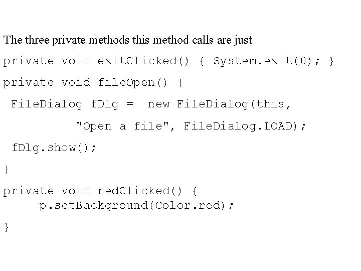 The three private methods this method calls are just private void exit. Clicked() {
