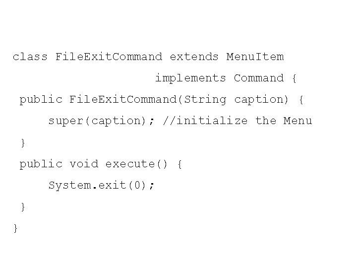 class File. Exit. Command extends Menu. Item implements Command { public File. Exit. Command(String
