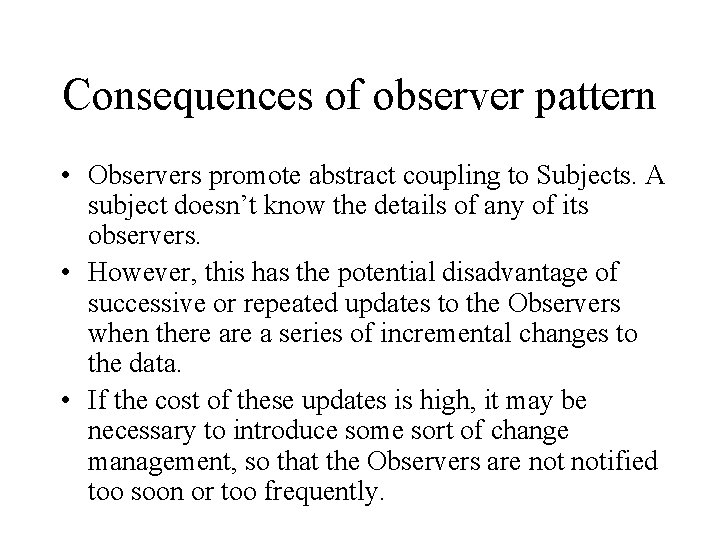 Consequences of observer pattern • Observers promote abstract coupling to Subjects. A subject doesn't