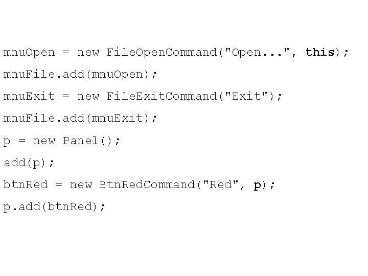 "mnu. Open = new File. Open. Command(""Open. . . "", this); mnu. File. add(mnu."