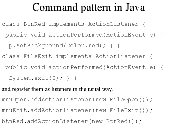 Command pattern in Java class Btn. Red implements Action. Listener { public void action.