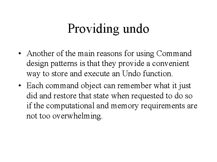 Providing undo • Another of the main reasons for using Command design patterns is