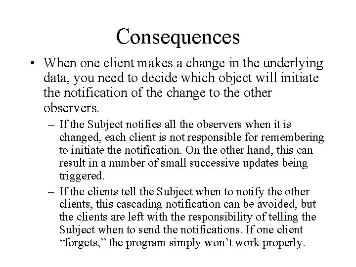 Consequences • When one client makes a change in the underlying data, you need