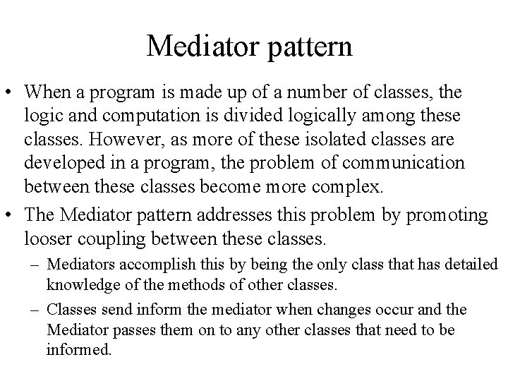 Mediator pattern • When a program is made up of a number of classes,