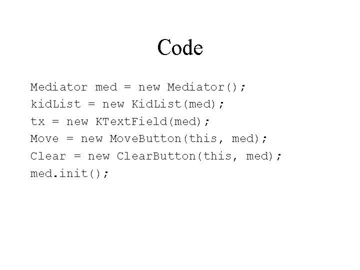 Code Mediator med = new Mediator(); kid. List = new Kid. List(med); tx =
